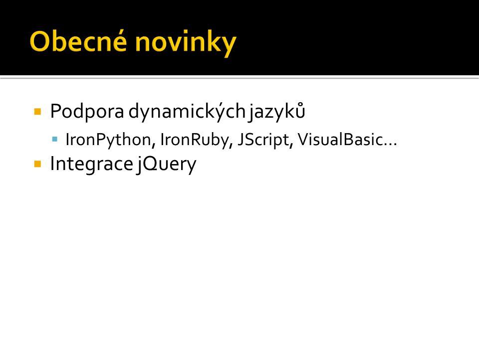  Podpora dynamických jazyků  IronPython, IronRuby, JScript, VisualBasic…  Integrace jQuery