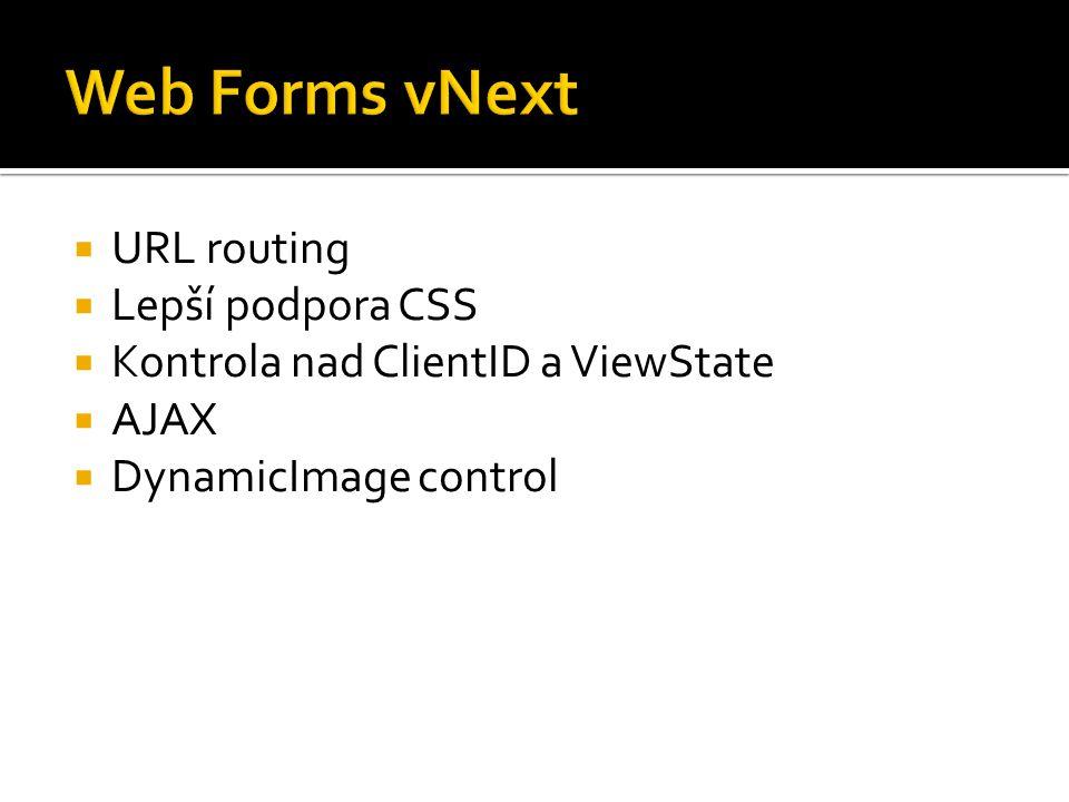 URL routing  Lepší podpora CSS  Kontrola nad ClientID a ViewState  AJAX  DynamicImage control