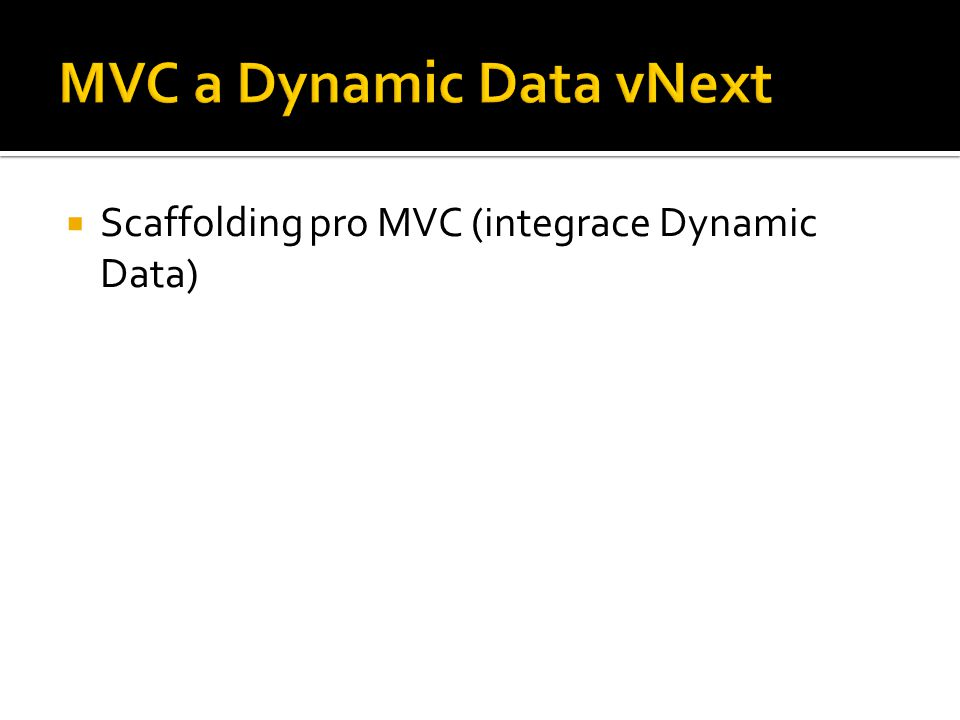  Scaffolding pro MVC (integrace Dynamic Data)