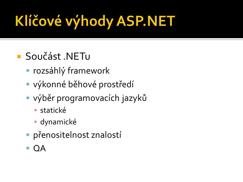  Součást.NETu  rozsáhlý framework  výkonné běhové prostředí  výběr programovacích jazyků ▪ statické ▪ dynamické  přenositelnost znalostí  QA