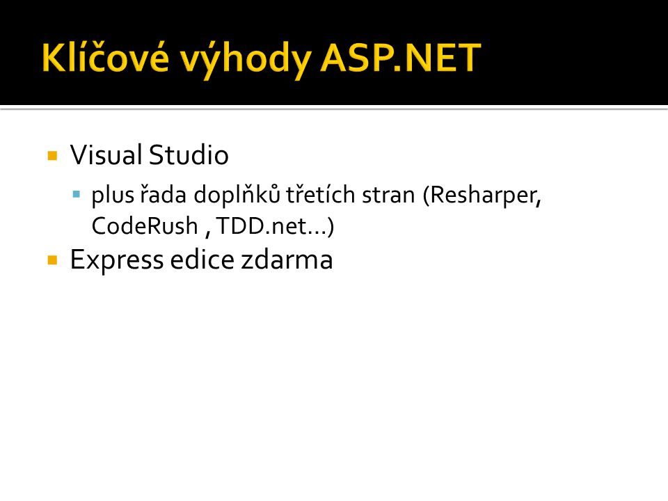  Visual Studio  plus řada doplňků třetích stran (Resharper, CodeRush, TDD.net…)  Express edice zdarma