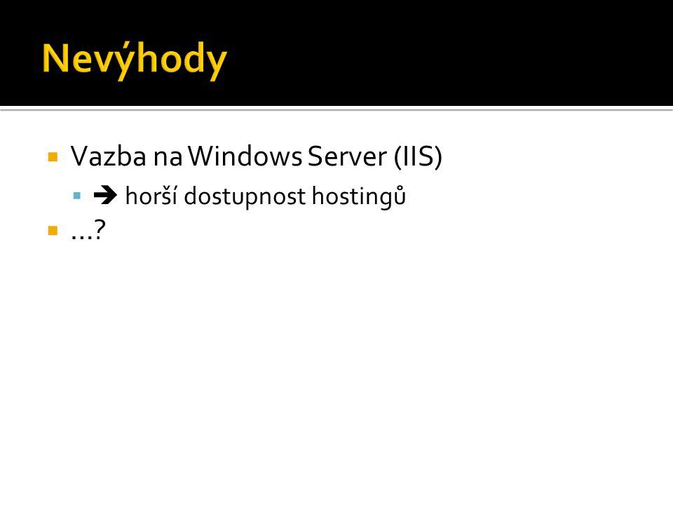  Vazba na Windows Server (IIS)   horší dostupnost hostingů  …