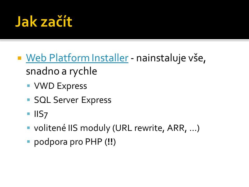  Web Platform Installer - nainstaluje vše, snadno a rychle Web Platform Installer  VWD Express  SQL Server Express  IIS7  volitené IIS moduly (URL rewrite, ARR, …)  podpora pro PHP (!!)