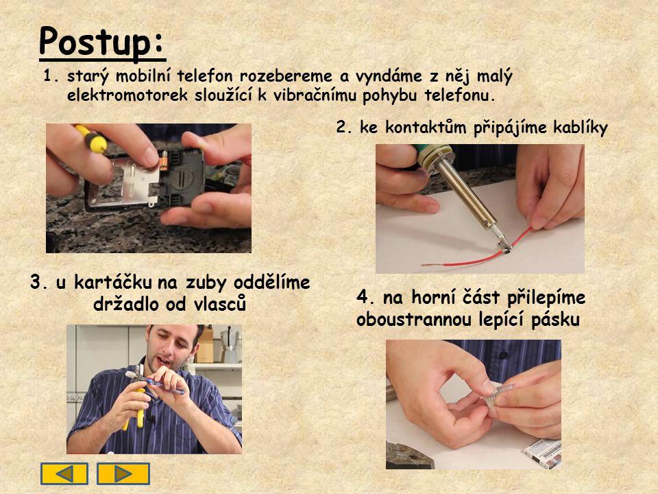 Postup: 2.ke kontaktům připájíme kablíky 3. u kartáčku na zuby oddělíme držadlo od vlasců 4.