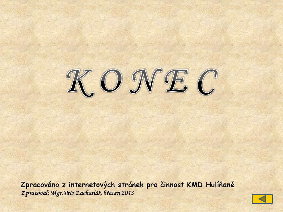 Zpracováno z internetových stránek pro činnost KMD Hulíňané Zpracoval: Mgr.Petr Zachariáš, březen 2013
