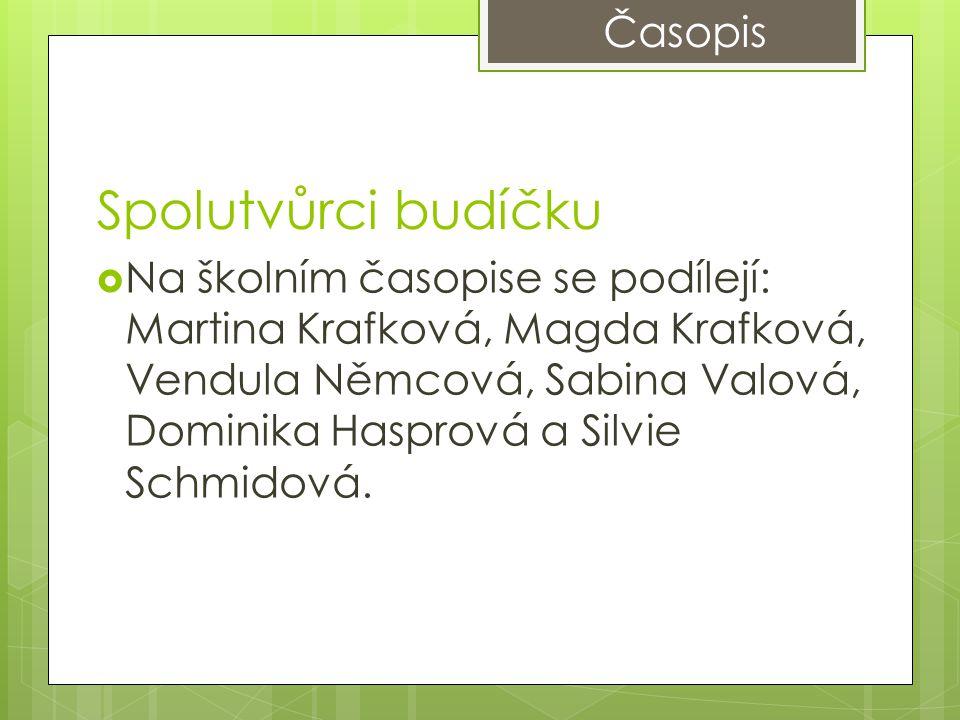 Časopis  Na školním časopise se podílejí: Martina Krafková, Magda Krafková, Vendula Němcová, Sabina Valová, Dominika Hasprová a Silvie Schmidová.