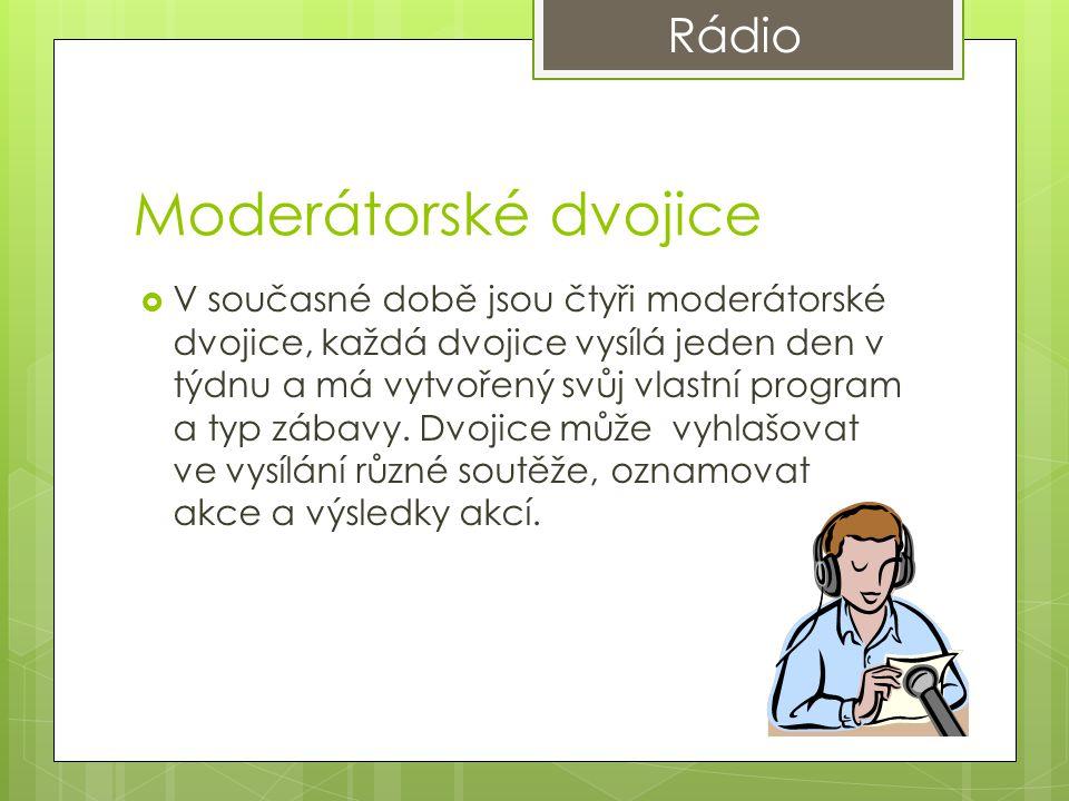 Moderátorské dvojice  V současné době jsou čtyři moderátorské dvojice, každá dvojice vysílá jeden den v týdnu a má vytvořený svůj vlastní program a typ zábavy.