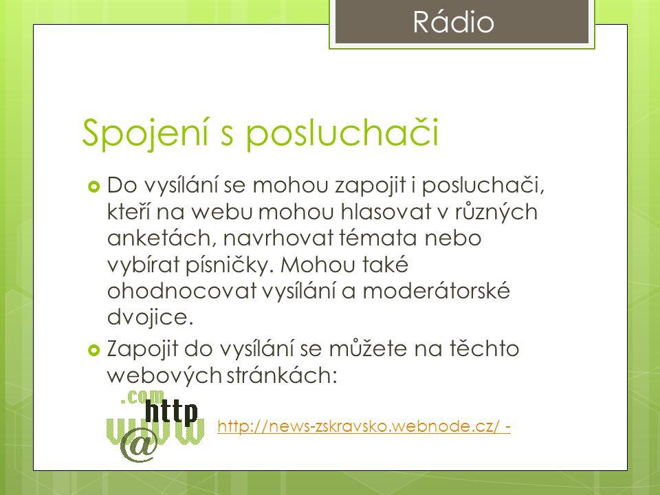 Spojení s posluchači  Do vysílání se mohou zapojit i posluchači, kteří na webu mohou hlasovat v různých anketách, navrhovat témata nebo vybírat písničky.