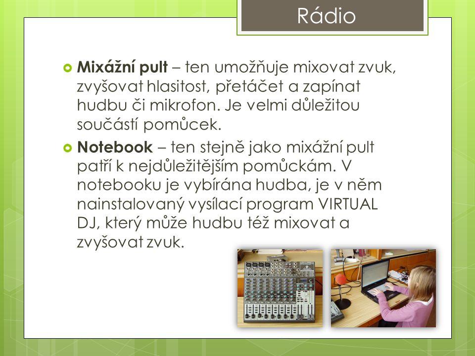 Rádio  Mixážní pult – ten umožňuje mixovat zvuk, zvyšovat hlasitost, přetáčet a zapínat hudbu či mikrofon.
