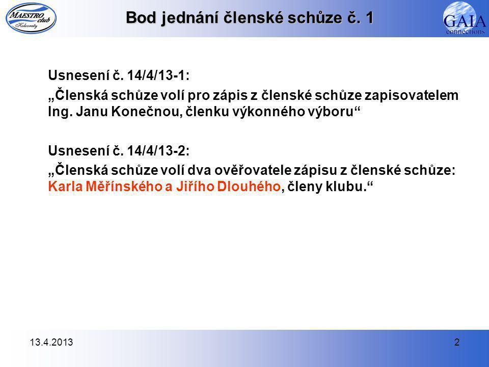 13.4.20132 Bod jednání členské schůze č. 1 Usnesení č.