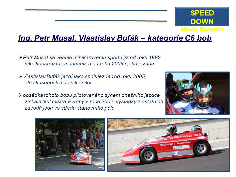 Ing. Petr Musal, Vlastislav Bufák – kategorie C6 bob  Petr Musal se věnuje minikárovému sportu již od roku 1982 jako konstruktér, mechanik a od roku