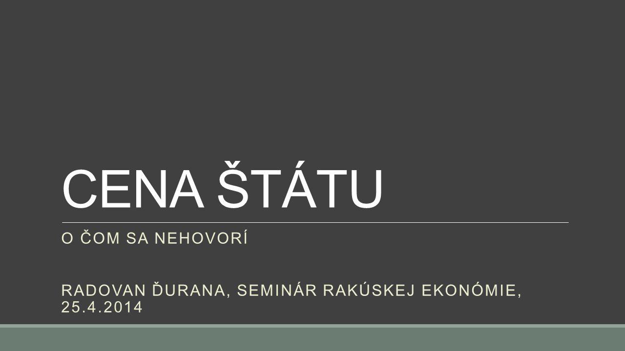 CENA ŠTÁTU O ČOM SA NEHOVORÍ RADOVAN ĎURANA, SEMINÁR RAKÚSKEJ EKONÓMIE, 25.4.2014