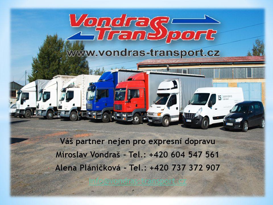 Váš partner nejen pro expresní dopravu Miroslav Vondraš - Tel.: +420 604 547 561 Alena Pláničková – Tel.: +420 737 372 907 info@vondras-transport.cz