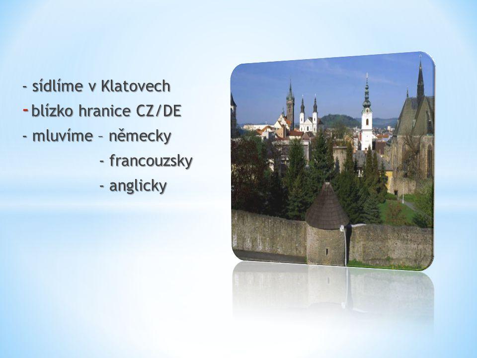 - sídlíme v Klatovech - blízko hranice CZ/DE - mluvíme – německy - francouzsky - francouzsky - anglicky - anglicky