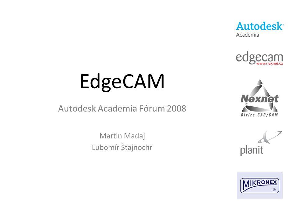 EdgeCAM Autodesk Academia Fórum 2008 Martin Madaj Lubomír Štajnochr