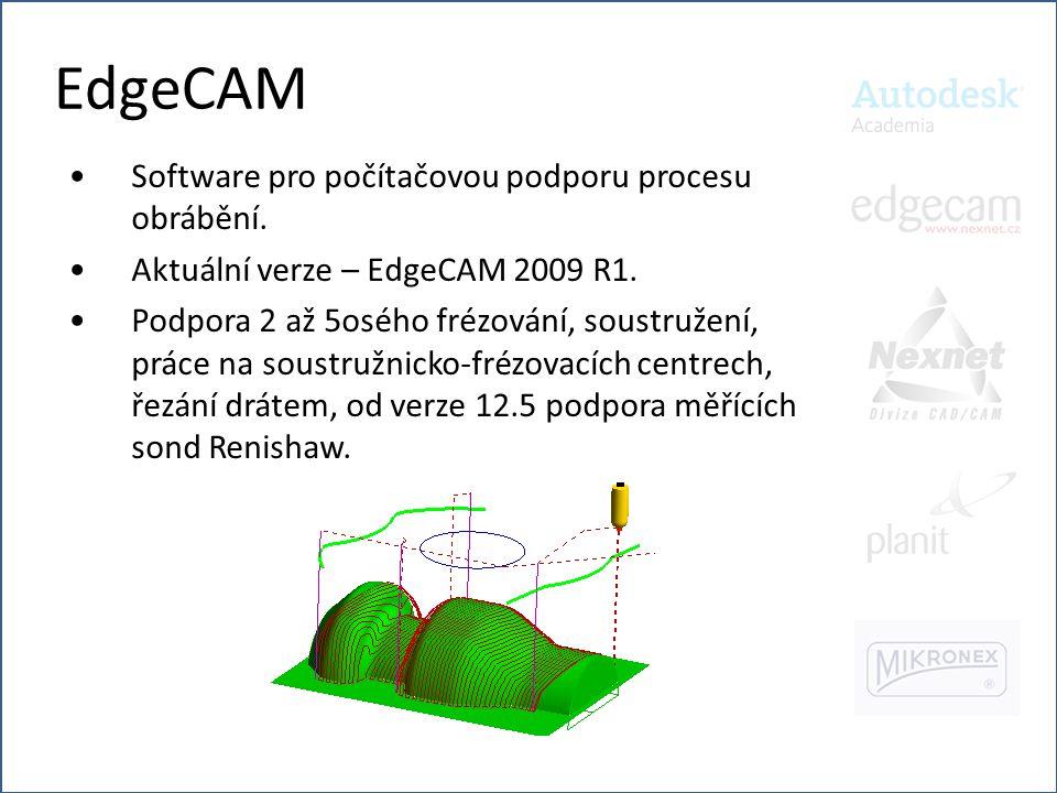 EdgeCAM •Software pro počítačovou podporu procesu obrábění. •Aktuální verze – EdgeCAM 2009 R1. •Podpora 2 až 5osého frézování, soustružení, práce na s