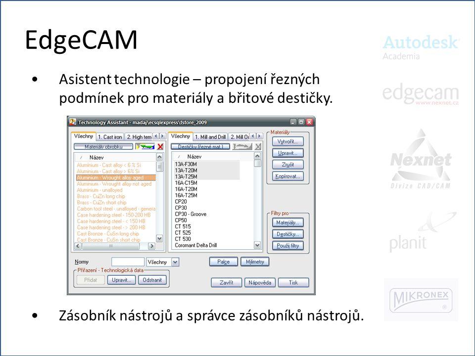 EdgeCAM •Asistent technologie – propojení řezných podmínek pro materiály a břitové destičky. •Zásobník nástrojů a správce zásobníků nástrojů.