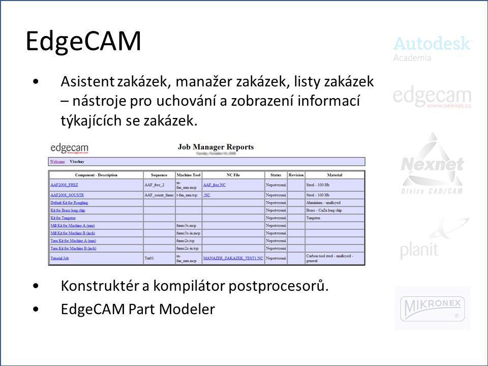 EdgeCAM •Asistent zakázek, manažer zakázek, listy zakázek – nástroje pro uchování a zobrazení informací týkajících se zakázek. •Konstruktér a kompilát