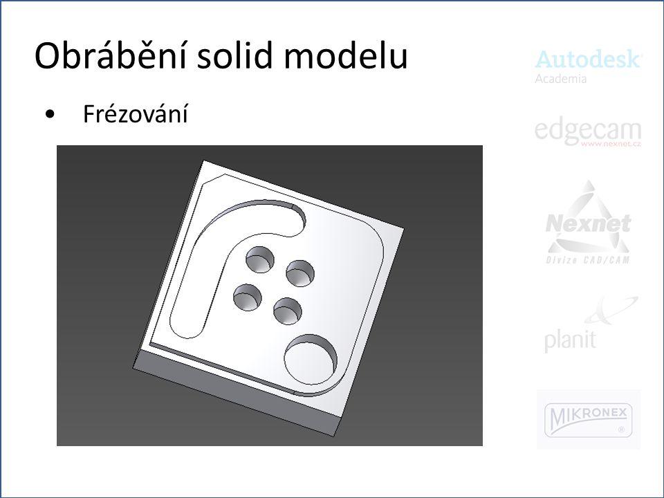 Obrábění solid modelu •Design: •Načtení solid modelu z aplikace Autodesk Inventor.
