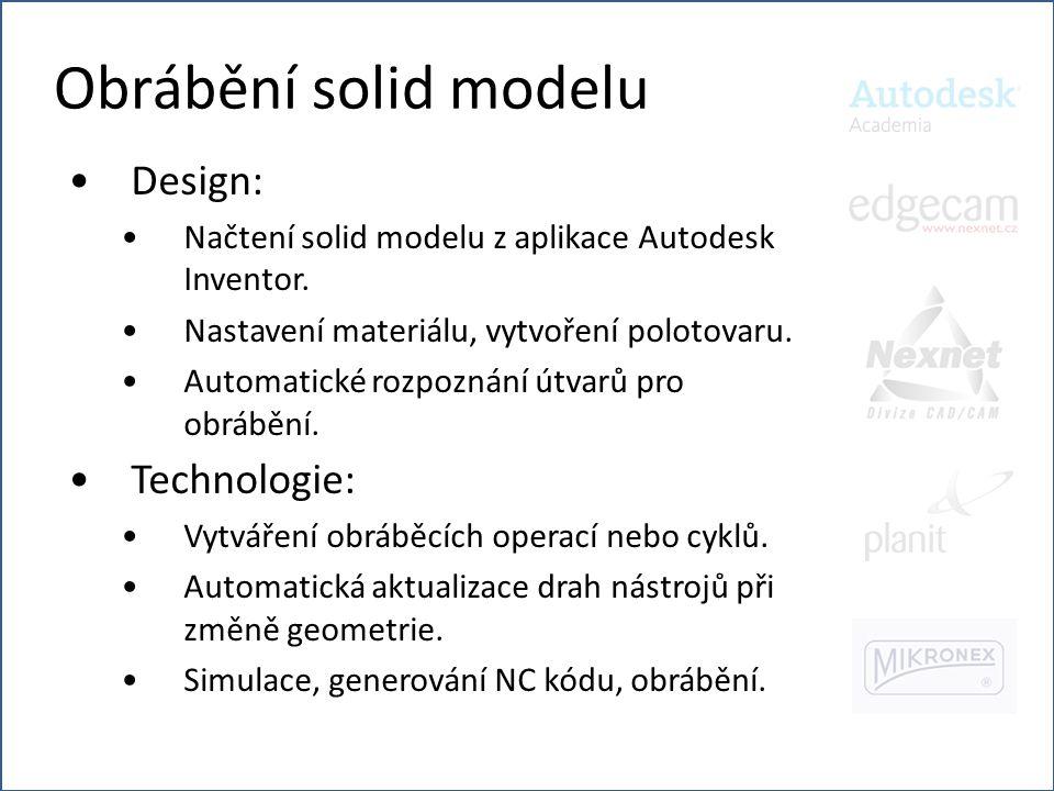 Obrábění solid modelu •Design: •Načtení solid modelu z aplikace Autodesk Inventor. •Nastavení materiálu, vytvoření polotovaru. •Automatické rozpoznání