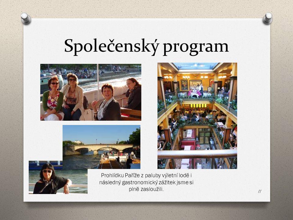 Společenský program 11 Prohlídku Paříže z paluby výletní lodě i následný gastronomický zážitek jsme si plně zasloužili.