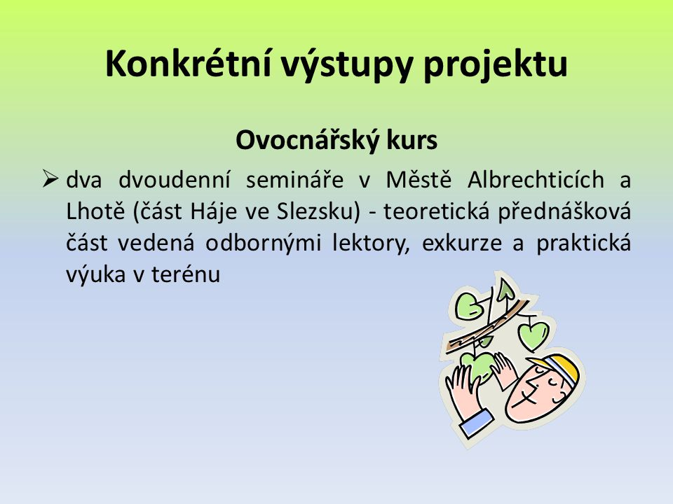 Konkrétní výstupy projektu Ovocnářský kurs  dva dvoudenní semináře v Městě Albrechticích a Lhotě (část Háje ve Slezsku) - teoretická přednášková část