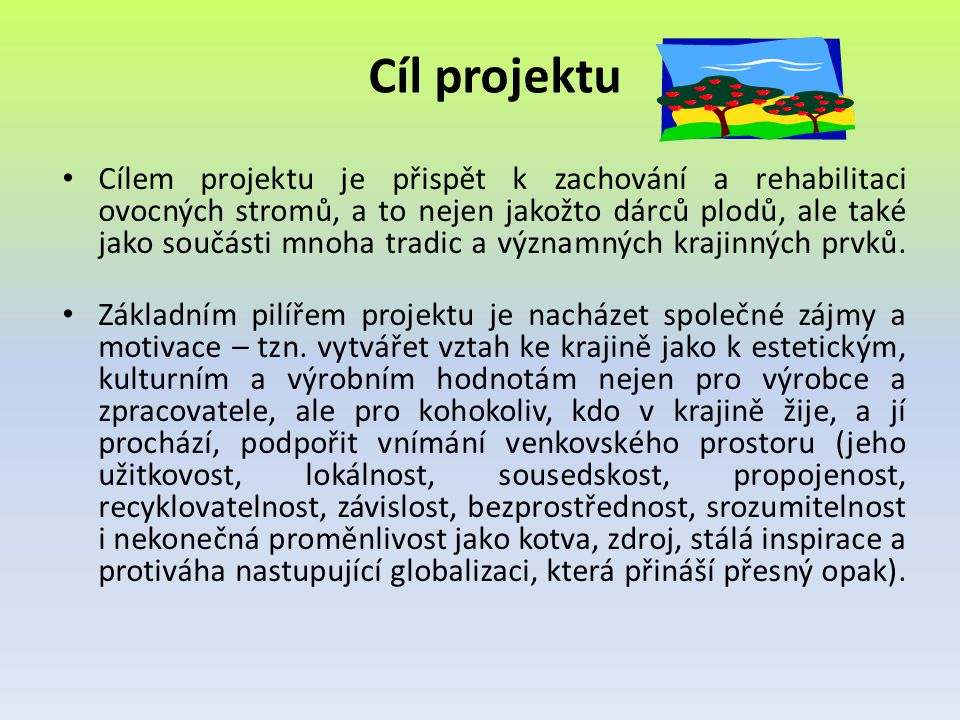 • Projekt rovněž napomůže k seznámení různých skupin lidí, kteří propadli kouzlu ovoce, např.