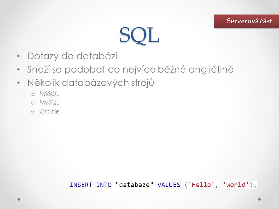 SQL • Dotazy do databází • Snaží se podobat co nejvíce běžné angličtině • Několik databázových strojů o MSSQL o MySQL o Oracle INSERT INTO