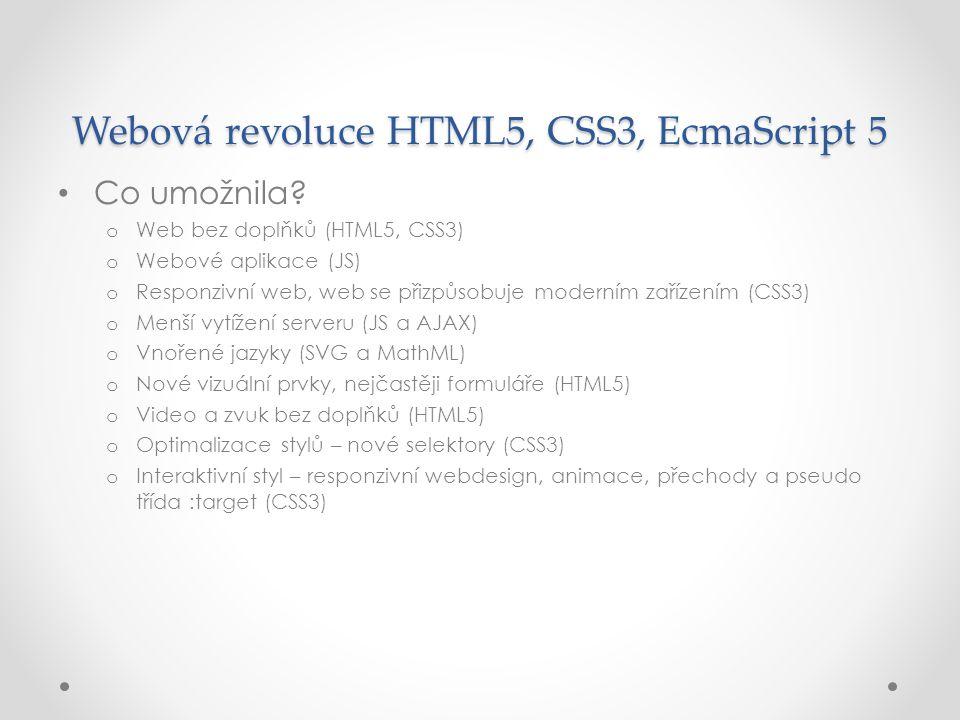 Webová revoluce HTML5, CSS3, EcmaScript 5 • Co umožnila? o Web bez doplňků (HTML5, CSS3) o Webové aplikace (JS) o Responzivní web, web se přizpůsobuje