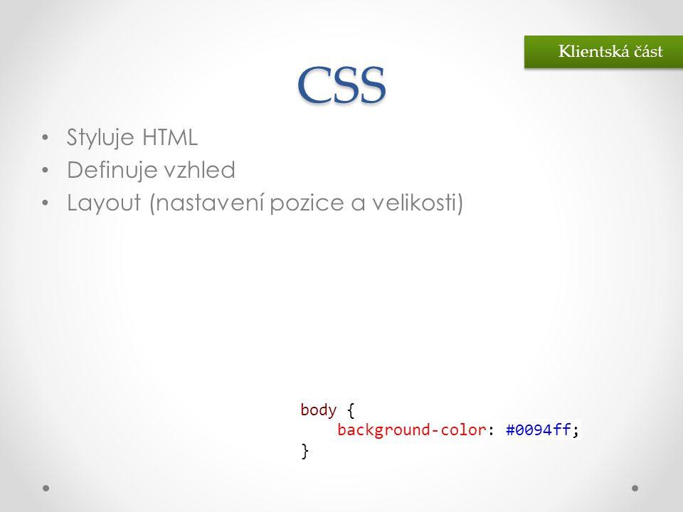 CSS • Styluje HTML • Definuje vzhled • Layout (nastavení pozice a velikosti) body { background-color: #0094ff; } Klientská část