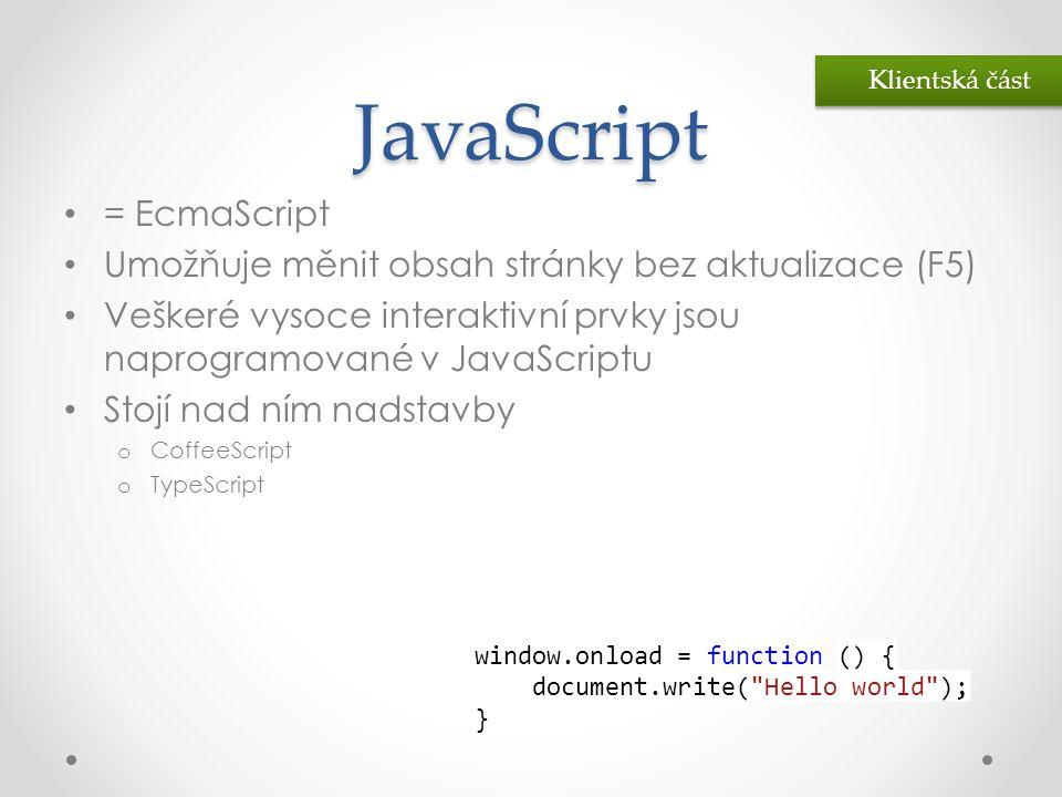 JavaScript • = EcmaScript • Umožňuje měnit obsah stránky bez aktualizace (F5) • Veškeré vysoce interaktivní prvky jsou naprogramované v JavaScriptu •