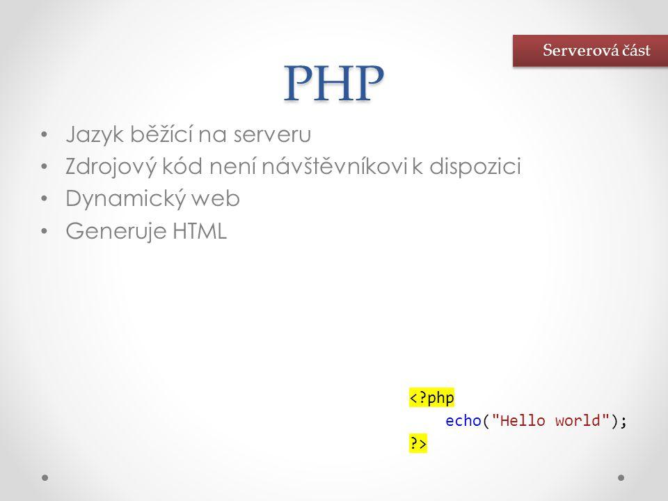 PHP • Jazyk běžící na serveru • Zdrojový kód není návštěvníkovi k dispozici • Dynamický web • Generuje HTML <?php echo(