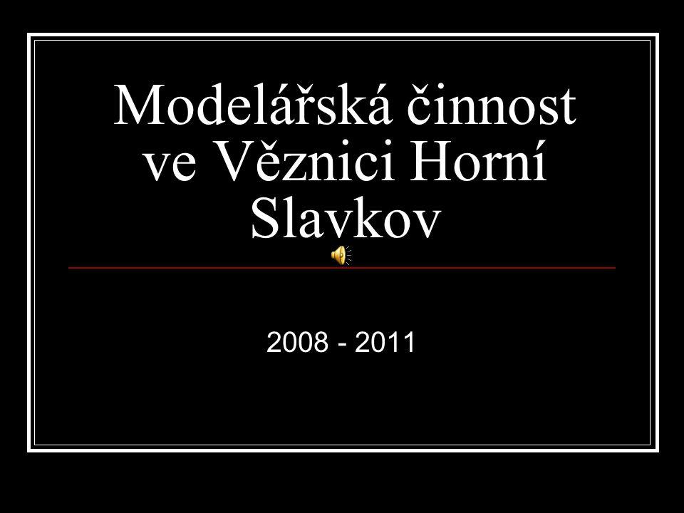 Modelářská činnost ve Věznici Horní Slavkov 2008 - 2011