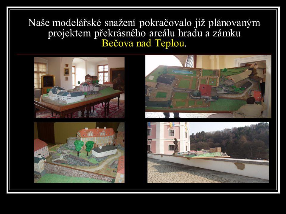 Naše modelářské snažení pokračovalo již plánovaným projektem překrásného areálu hradu a zámku Bečova nad Teplou.