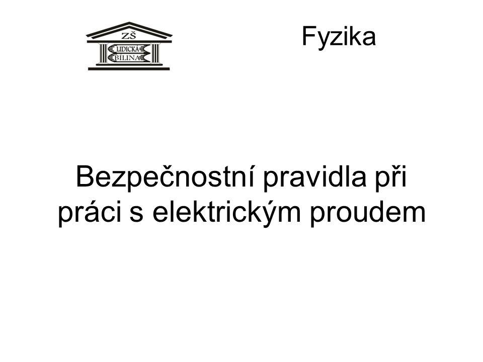 Bezpečnostní pravidla při práci s elektrickým proudem Fyzika