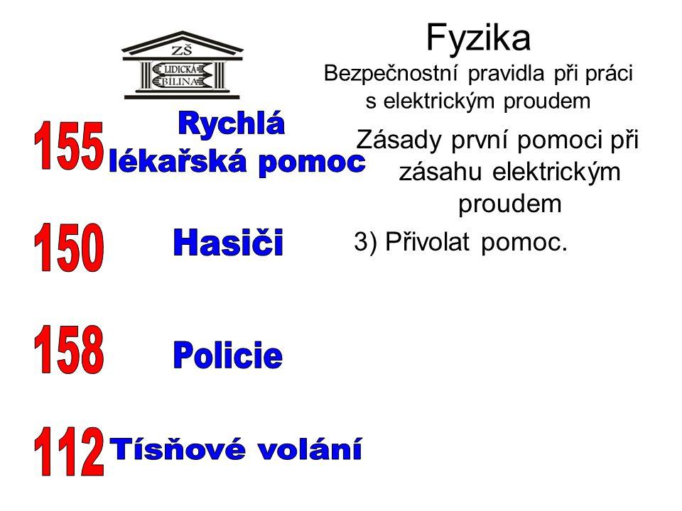 Fyzika Bezpečnostní pravidla při práci s elektrickým proudem Zásady první pomoci při zásahu elektrickým proudem 3) Přivolat pomoc.