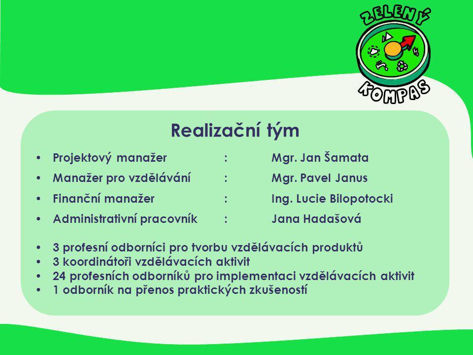 Realizační tým • Projektový manažer :Mgr. Jan Šamata • Manažer pro vzdělávání: Mgr. Pavel Janus • Finanční manažer:Ing. Lucie Bilopotocki • Administra