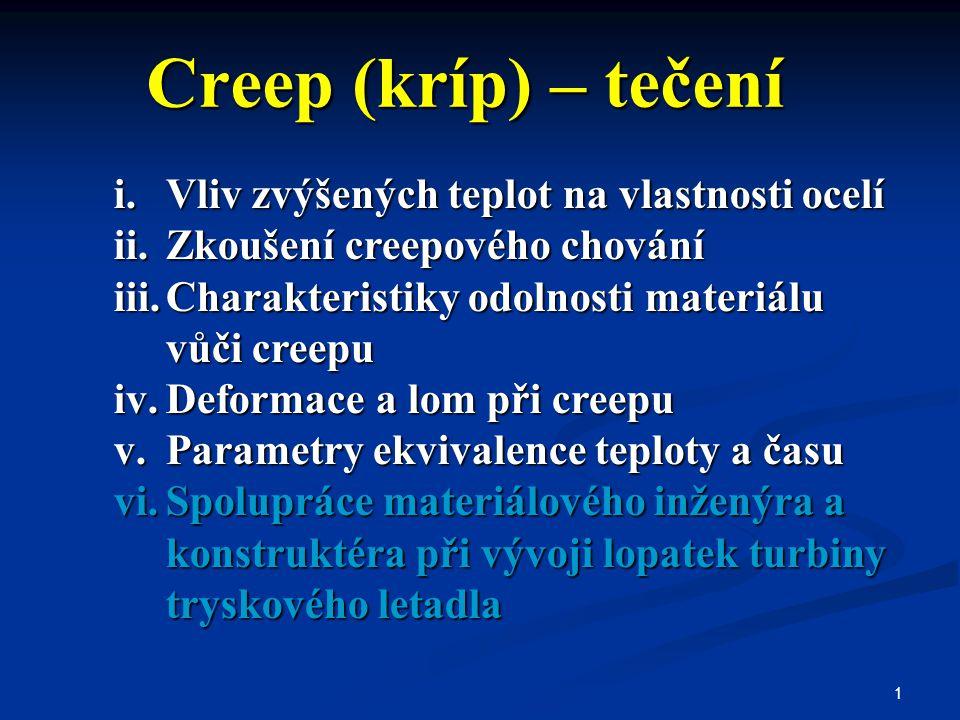 1 Creep (kríp) – tečení i.Vliv zvýšených teplot na vlastnosti ocelí ii.Zkoušení creepového chování iii.Charakteristiky odolnosti materiálu vůči creepu