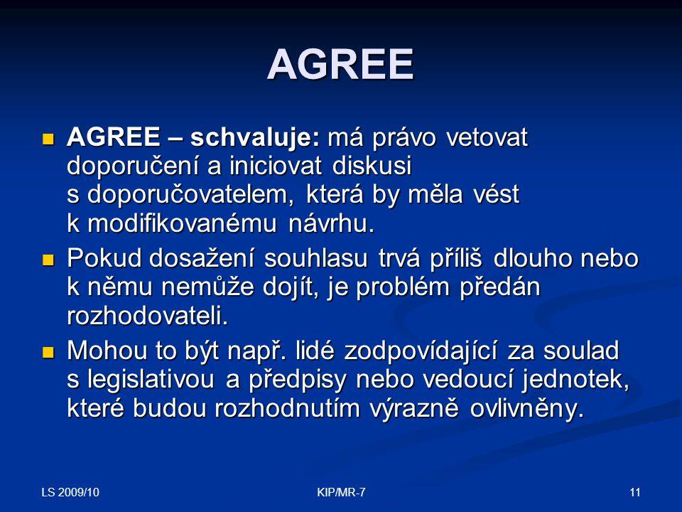 LS 2009/10 11KIP/MR-7 AGREE  AGREE – schvaluje: má právo vetovat doporučení a iniciovat diskusi s doporučovatelem, která by měla vést k modifikovanému návrhu.