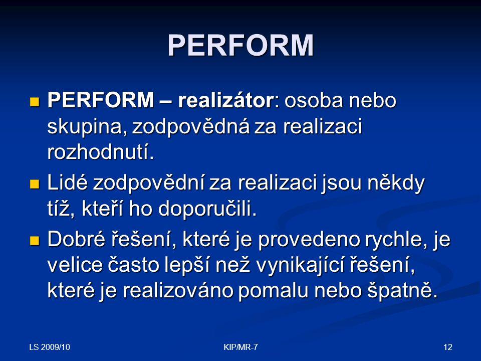 LS 2009/10 12KIP/MR-7 PERFORM  PERFORM – realizátor: osoba nebo skupina, zodpovědná za realizaci rozhodnutí.