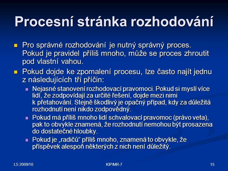 LS 2009/10 15KIP/MR-7 Procesní stránka rozhodování  Pro správné rozhodování je nutný správný proces.