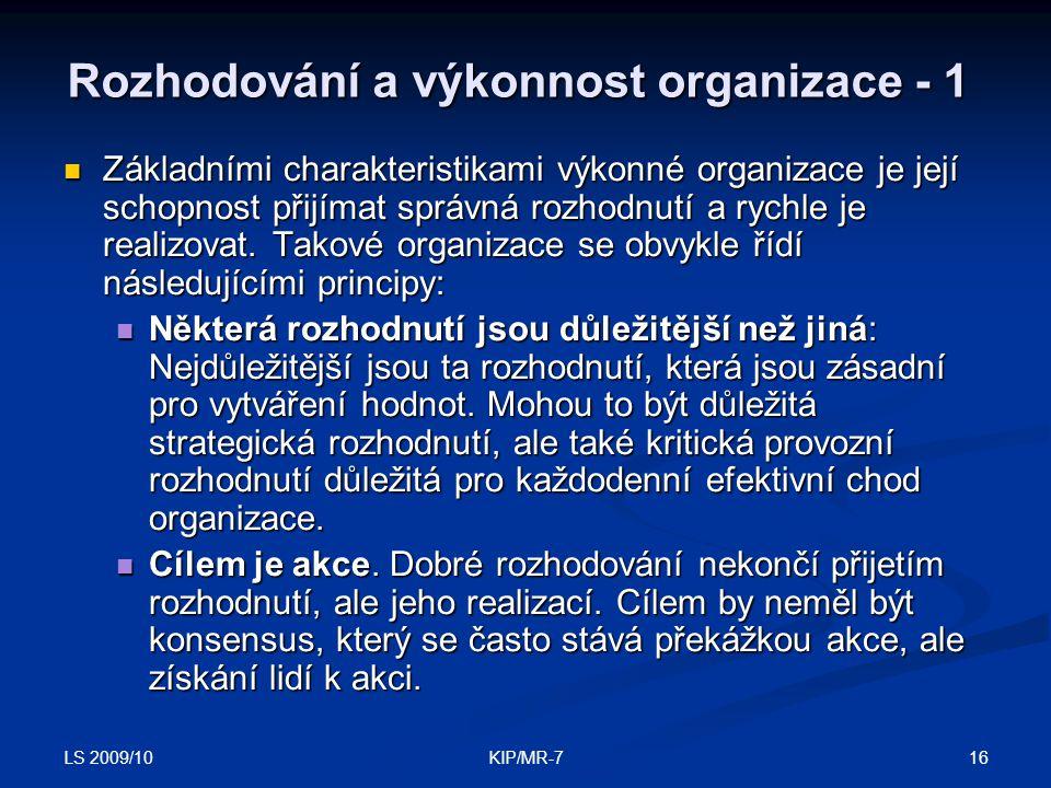 LS 2009/10 16KIP/MR-7 Rozhodování a výkonnost organizace - 1  Základními charakteristikami výkonné organizace je její schopnost přijímat správná rozhodnutí a rychle je realizovat.