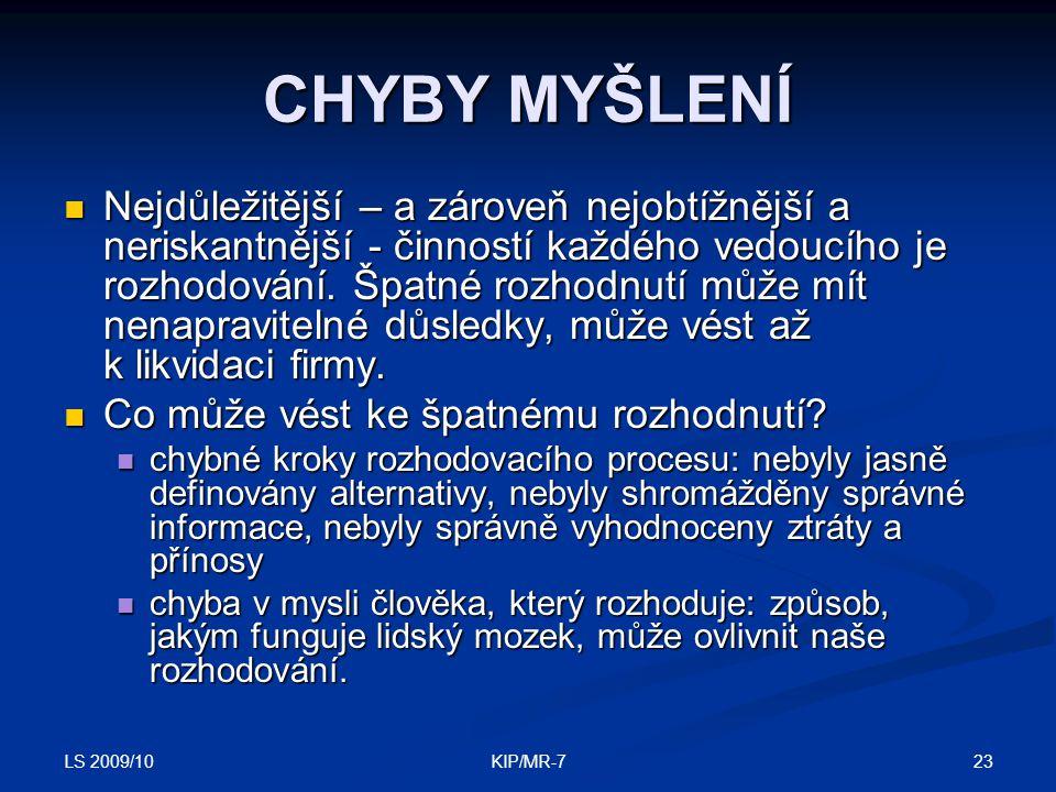 LS 2009/10 23KIP/MR-7 CHYBY MYŠLENÍ  Nejdůležitější – a zároveň nejobtížnější a neriskantnější - činností každého vedoucího je rozhodování.