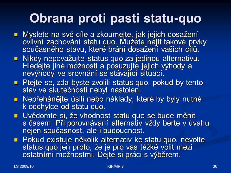 LS 2009/10 30KIP/MR-7 Obrana proti pasti statu-quo  Myslete na své cíle a zkoumejte, jak jejich dosažení ovlivní zachování statu quo.
