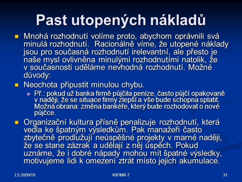 LS 2009/10 31KIP/MR-7 Past utopených nákladů  Mnohá rozhodnutí volíme proto, abychom oprávnili svá minulá rozhodnutí.