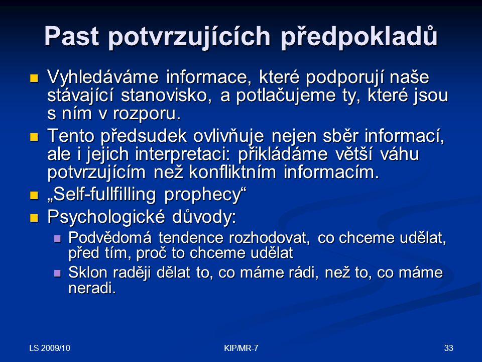 LS 2009/10 33KIP/MR-7 Past potvrzujících předpokladů  Vyhledáváme informace, které podporují naše stávající stanovisko, a potlačujeme ty, které jsou s ním v rozporu.
