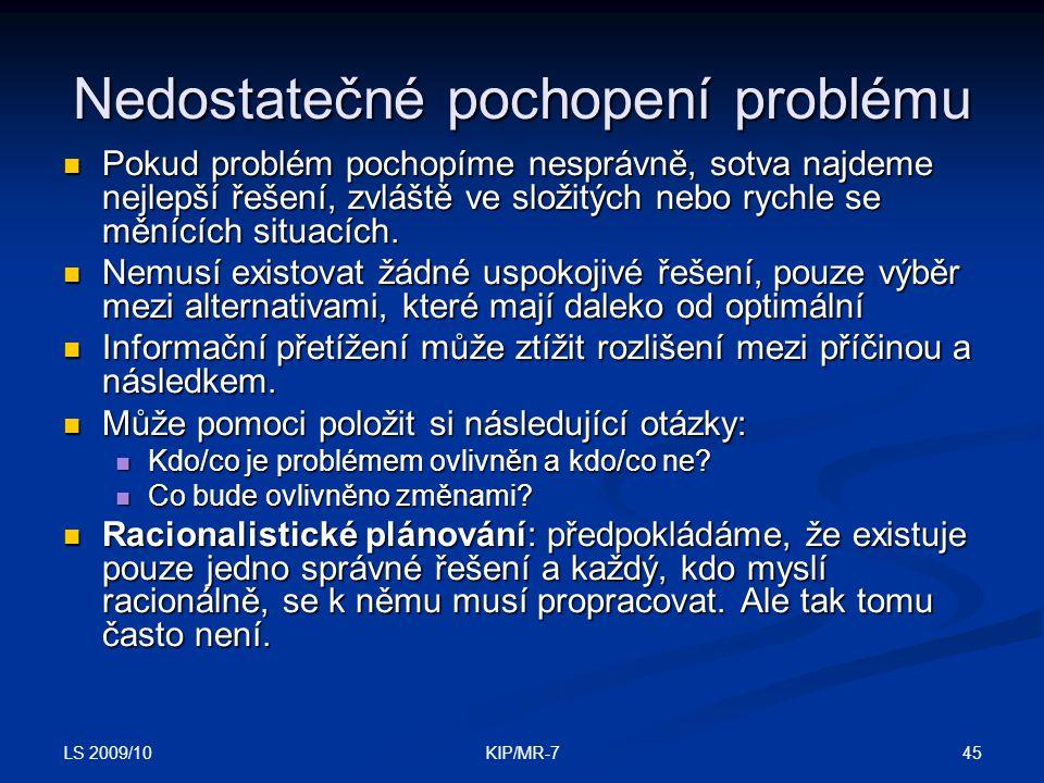 LS 2009/10 45KIP/MR-7 Nedostatečné pochopení problému  Pokud problém pochopíme nesprávně, sotva najdeme nejlepší řešení, zvláště ve složitých nebo rychle se měnících situacích.