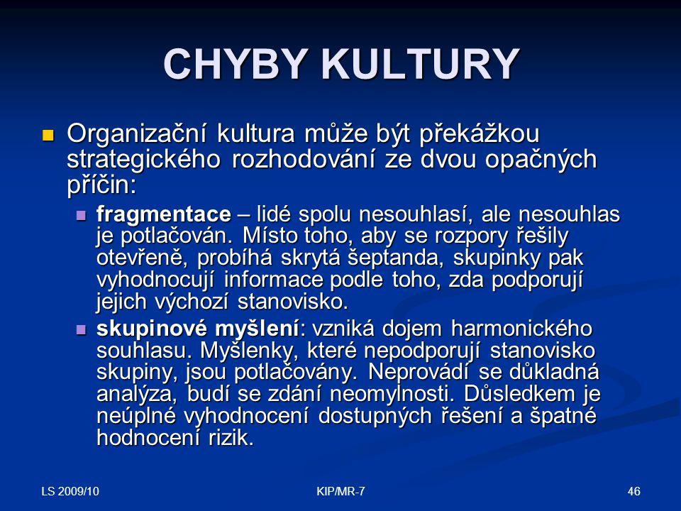 LS 2009/10 46KIP/MR-7 CHYBY KULTURY  Organizační kultura může být překážkou strategického rozhodování ze dvou opačných příčin:  fragmentace – lidé spolu nesouhlasí, ale nesouhlas je potlačován.