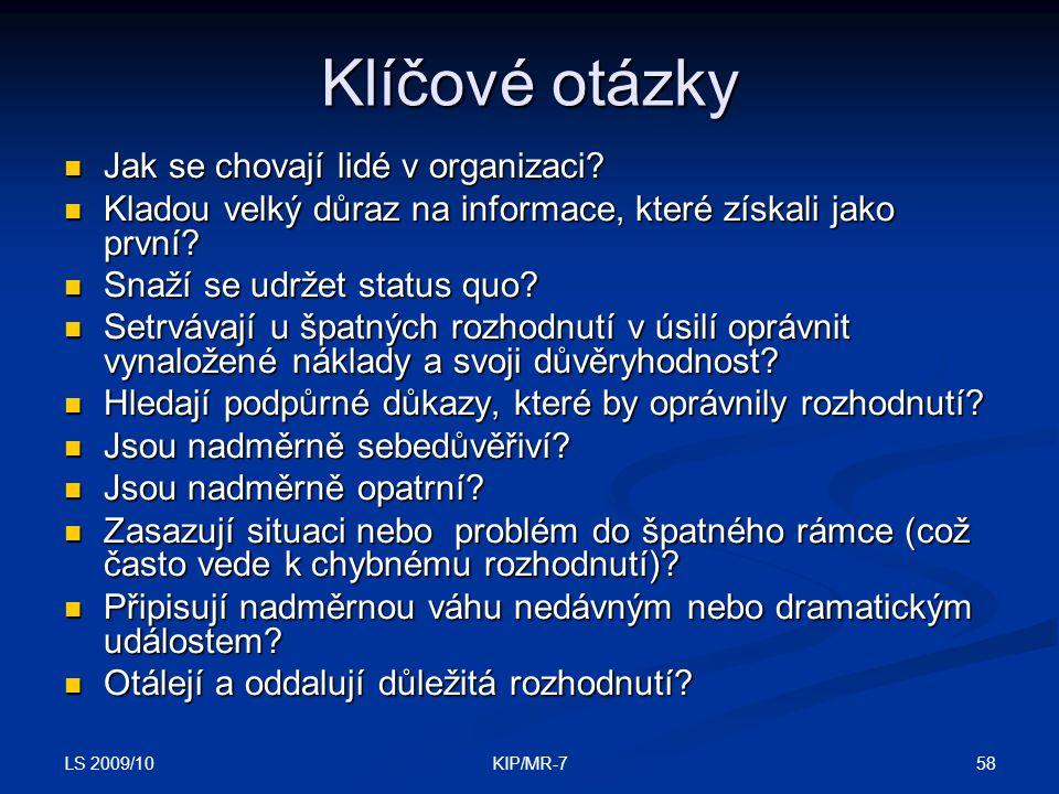 LS 2009/10 58KIP/MR-7 Klíčové otázky  Jak se chovají lidé v organizaci.