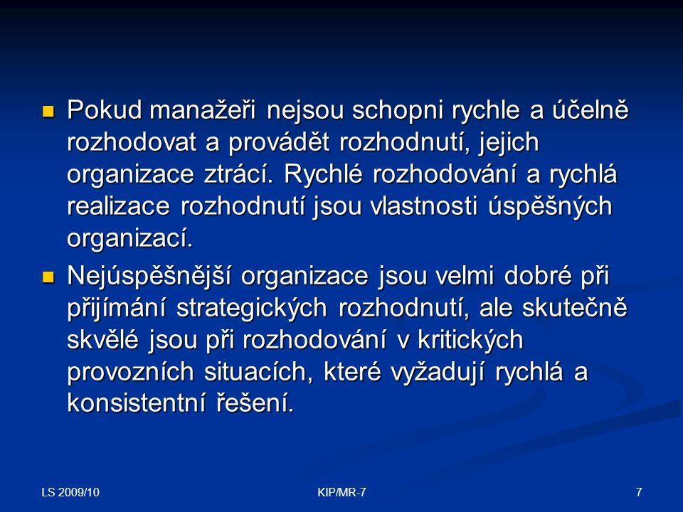 LS 2009/10 7KIP/MR-7  Pokud manažeři nejsou schopni rychle a účelně rozhodovat a provádět rozhodnutí, jejich organizace ztrácí.